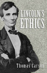 Lincoln's Ethics by Thomas Carson