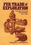 Fur Trade and Exploration: The Opening of the Far Northwest by Theodore J. Karamanski