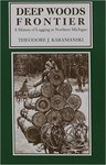 Deep Woods Frontier: A History of Logging in Northern Michigan by Theodore Karamanski