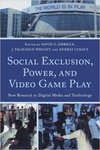 Social Exclusion, Power and Video Game Play: New Research in Digital Media and Technology by David Embrick and Talmadge Wright
