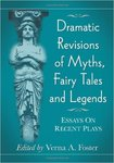 Dramatic Revisions of Myths, Fairy Tales, and Legends: Essays on Recent Plays by Verna Foster