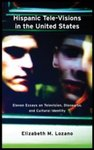 Hispanic Tele-Visions in the United States: Eleven Essays on Television, Discourse, and Cultural Identity