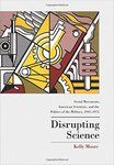 Disrupting Science: Social Movements, American Scientists, and the Politics of the Military, 1945-1975 by Kelly Moore