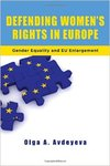 Defending Women's Rights in Europe: Gender Equality and EU Enlargement by Olga A. Avdeyeva