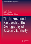 The International Handbook of the Demography of Race and Ethnicity by Rogelio Saenz, David Embrick, and Nestor Rodriguez