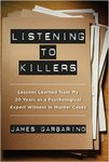 Listening to Killers: Lessons Learned from my Twenty Years as a Psychological Expert Witness in Murder Cases by James Garbarino