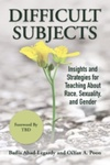 Difficult Subjects: Insights and Strategies for Teaching about Race, Sexuality, and Gender by Badia Sahar Ahad and OiYan Poon