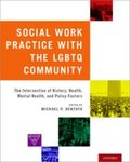Social Work Practice with the LGBTQ Community: The Intersection of History, Health, Mental Health, and Policy Factors by Michael P. Dentato
