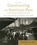 Constructing the American Past: A Sourcebook of a People's History, Volume 2 from 1865 by Elliot Gorn, Randy Roberts, Susan Schulten, and Terry D. Bilhartz