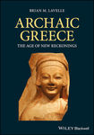 Archaic Greece: The Age of New Reckonings by Brian M. Lavelle