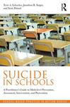 Suicide in Schools: A Practioner's Guide to Multi-Level Prevention, Assessment, Intervention, and Postvention by Terri A. Erbacher, Jonathan B. Singer, and Scott Poland