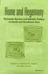 Home and Hegemony: Domestic Service and Identity politics in South and Southeast Asia by Kathleen M. Adams and Sara Dickey